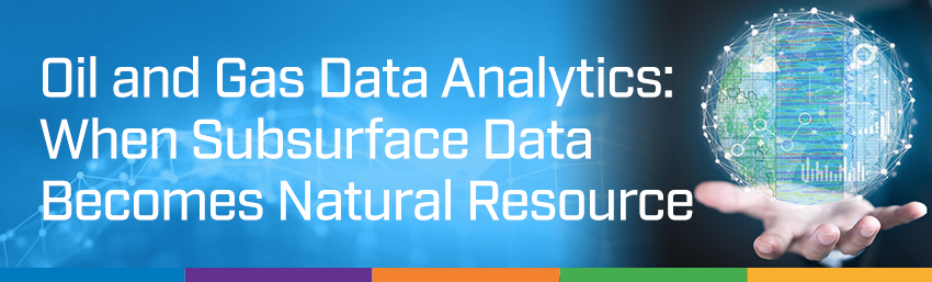 Oil and Gas Data Analytics - Subsurface Data Becomes Natrual Resource
